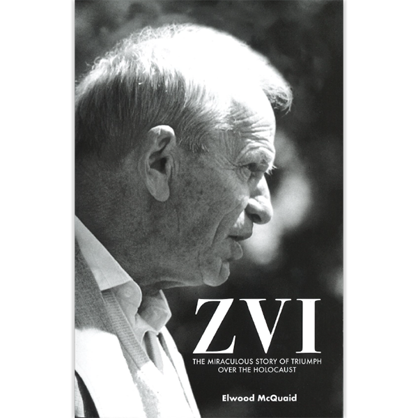 Zvi: The Miraculous Story Of Triumph Over the Holocaust
