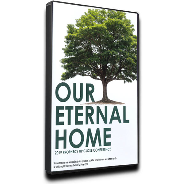 Our Eternal Home DVD - 2019 Prophecy Up Close Conference